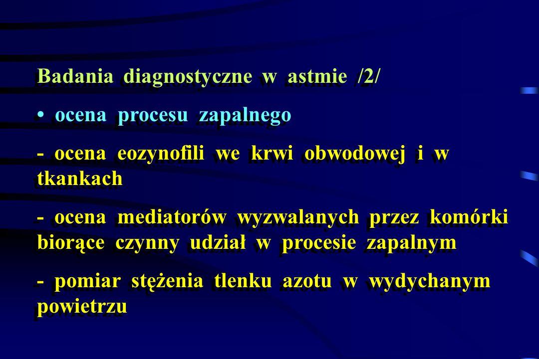 Badania diagnostyczne w astmie /2/ ocena procesu zapalnego - ocena eozynofili we krwi obwodowej i w tkankach - ocena mediatorów wyzwalanych przez komó