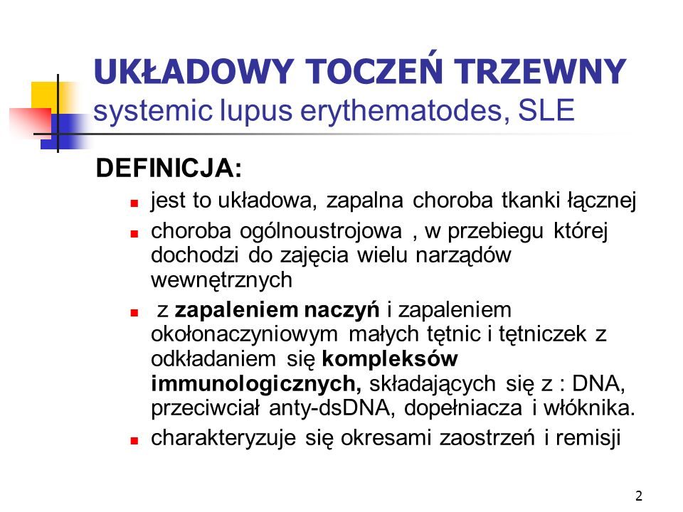 2 UKŁADOWY TOCZEŃ TRZEWNY systemic lupus erythematodes, SLE DEFINICJA: jest to układowa, zapalna choroba tkanki łącznej choroba ogólnoustrojowa, w prz