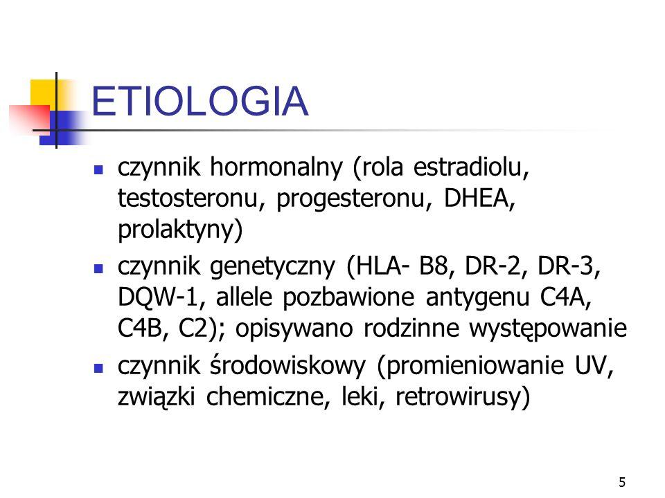6 czynniki hormonalne  >  9x estrogeny - nasilają testosteron - hamuje względny hiperestrogenizm ( norma estrogenów przy niedoborze androgenów ) ciąża zaostrzy przebieg tocznia, o ile choroba jest w fazie czynnej lub bezpośrednio po uzyskaniu remisji hiperprolaktynemia lap: wytwarzanie przeciwciał