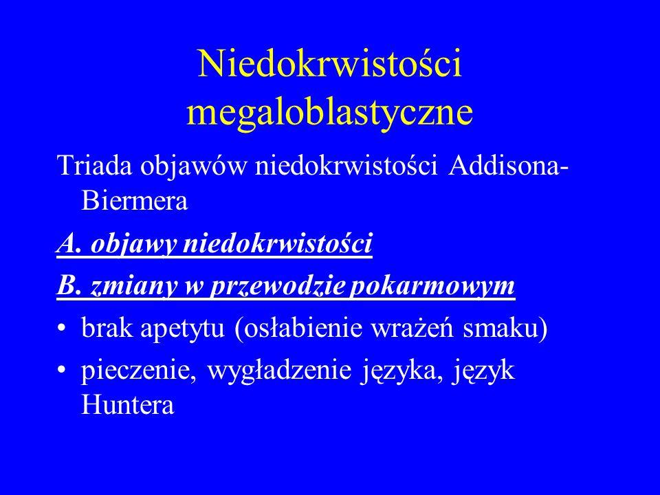 Niedokrwistości megaloblastyczne Triada objawów niedokrwistości Addisona- Biermera A. objawy niedokrwistości B. zmiany w przewodzie pokarmowym brak ap