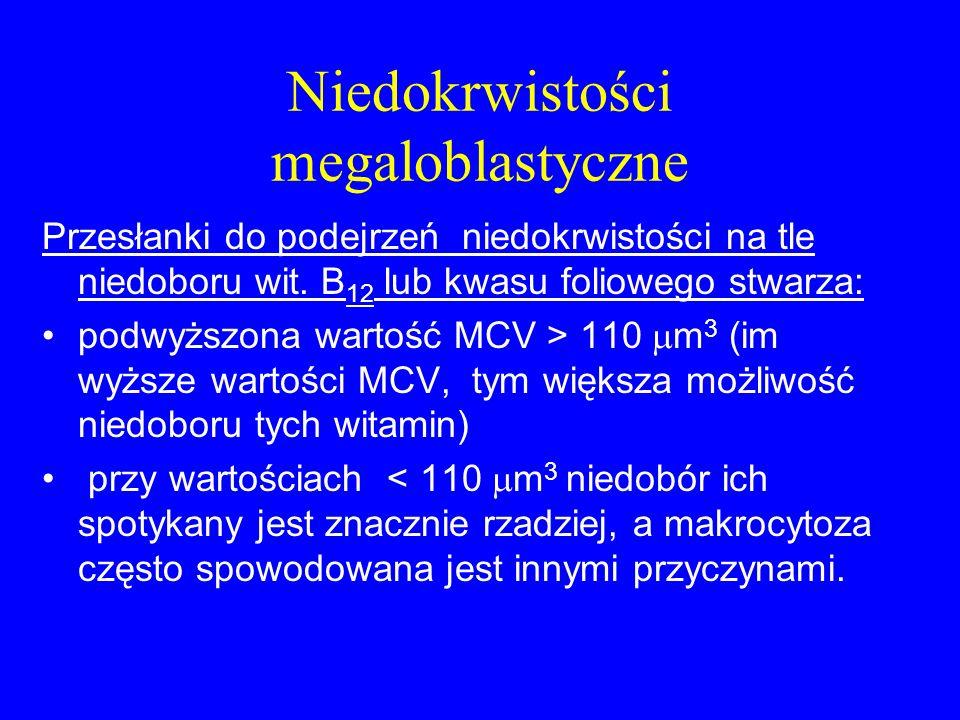 Niedokrwistości megaloblastyczne Przesłanki do podejrzeń niedokrwistości na tle niedoboru wit. B 12 lub kwasu foliowego stwarza: podwyższona wartość M