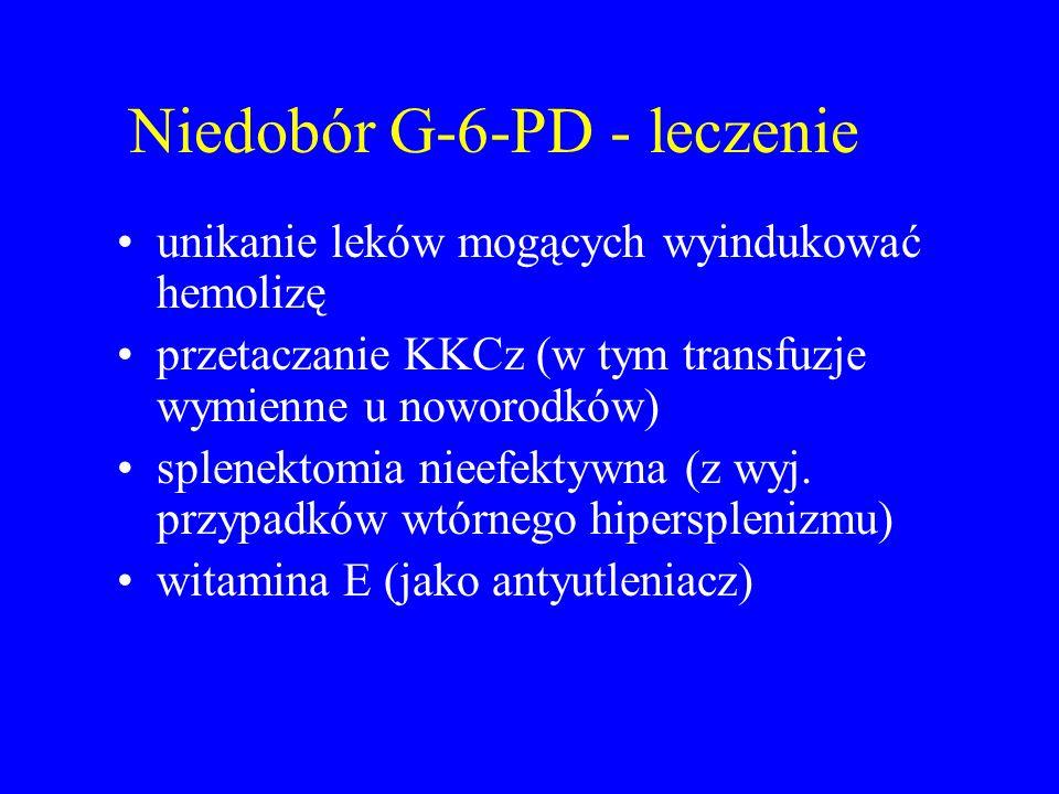 Niedobór G-6-PD - leczenie unikanie leków mogących wyindukować hemolizę przetaczanie KKCz (w tym transfuzje wymienne u noworodków) splenektomia nieefektywna (z wyj.