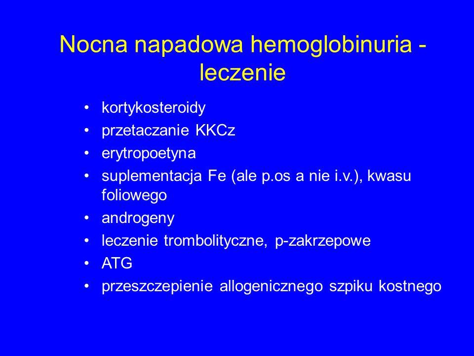 Nocna napadowa hemoglobinuria - leczenie kortykosteroidy przetaczanie KKCz erytropoetyna suplementacja Fe (ale p.os a nie i.v.), kwasu foliowego andro