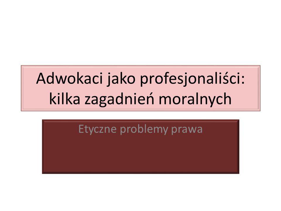Adwokaci jako profesjonaliści: kilka zagadnień moralnych Etyczne problemy prawa