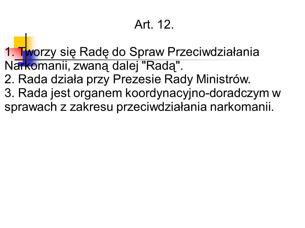 Art. 12. 1. Tworzy się Radę do Spraw Przeciwdziałania Narkomanii, zwaną dalej Radą .