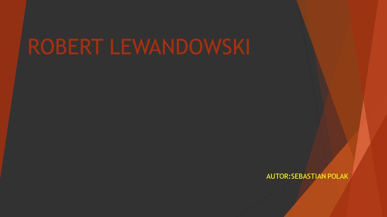 ROBERT LEWANDOWSKI AUTOR:SEBASTIAN POLAK