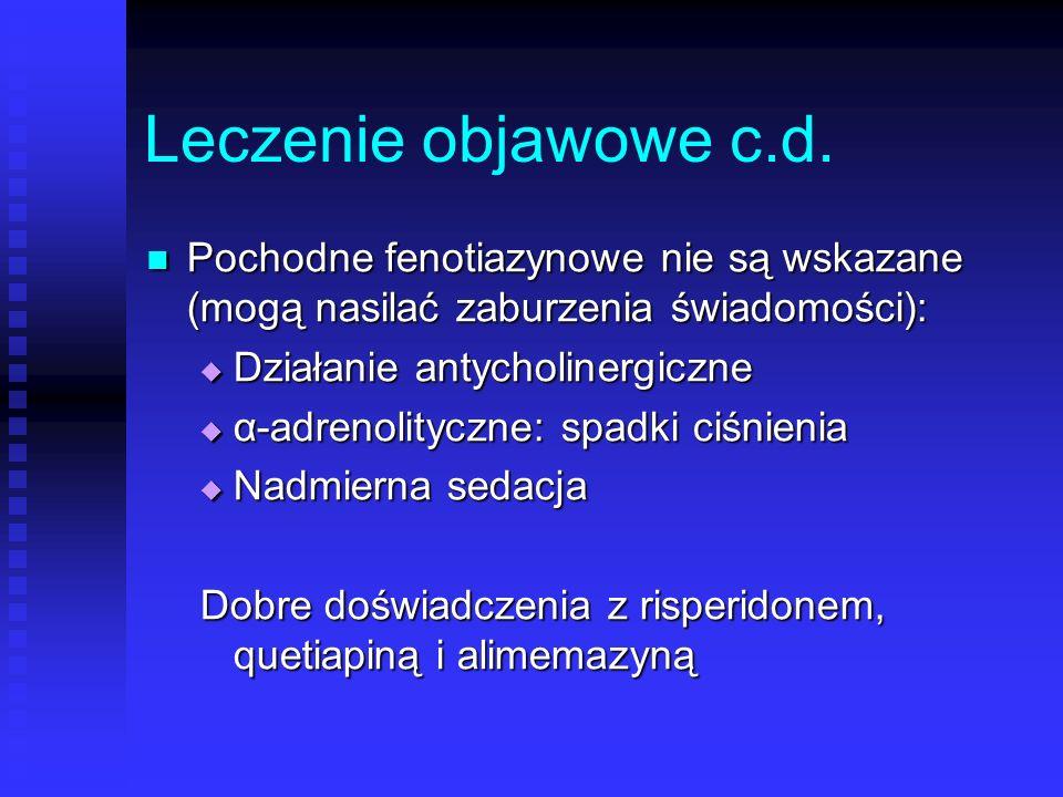 Leczenie objawowe c.d. Pochodne fenotiazynowe nie są wskazane (mogą nasilać zaburzenia świadomości): Pochodne fenotiazynowe nie są wskazane (mogą nasi
