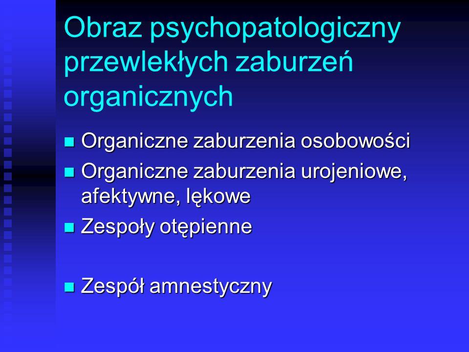 Obraz psychopatologiczny przewlekłych zaburzeń organicznych Organiczne zaburzenia osobowości Organiczne zaburzenia osobowości Organiczne zaburzenia ur