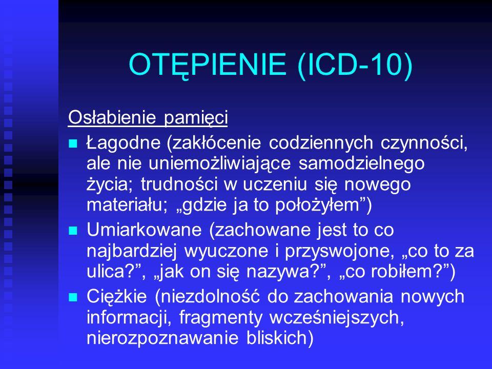 OTĘPIENIE (ICD-10) Osłabienie pamięci Łagodne (zakłócenie codziennych czynności, ale nie uniemożliwiające samodzielnego życia; trudności w uczeniu się