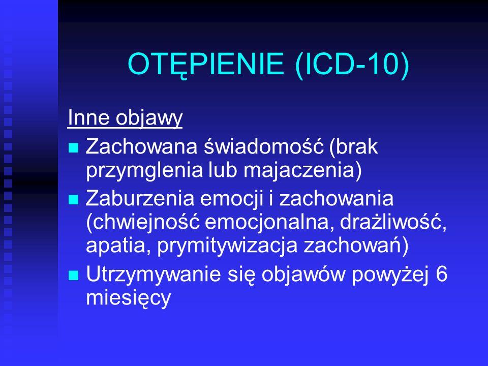 OTĘPIENIE (ICD-10) Inne objawy Zachowana świadomość (brak przymglenia lub majaczenia) Zaburzenia emocji i zachowania (chwiejność emocjonalna, drażliwo