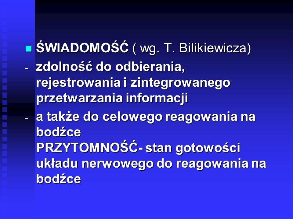 ŚWIADOMOŚĆ ( wg. T. Bilikiewicza) ŚWIADOMOŚĆ ( wg. T. Bilikiewicza)  zdolność do odbierania, rejestrowania i zintegrowanego przetwarzania informacji
