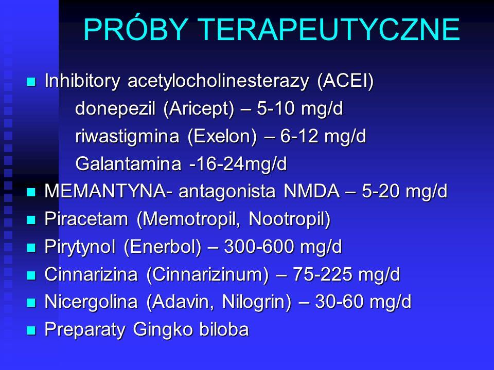 PRÓBY TERAPEUTYCZNE Inhibitory acetylocholinesterazy (ACEI) Inhibitory acetylocholinesterazy (ACEI) donepezil (Aricept) – 5-10 mg/d riwastigmina (Exel