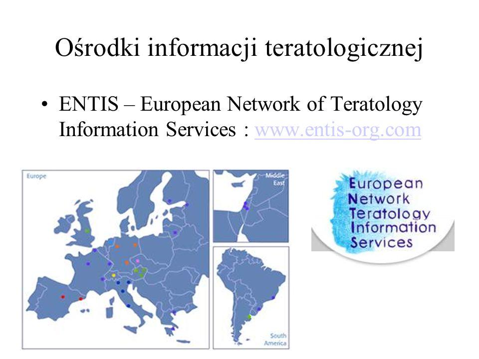 Ośrodki informacji teratologicznej ENTIS – European Network of Teratology Information Services : www.entis-org.comwww.entis-org.com