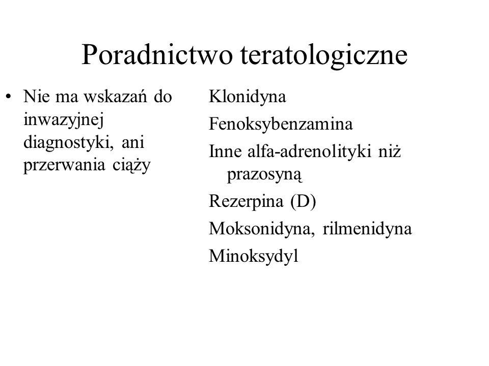 Poradnictwo teratologiczne Nie ma wskazań do inwazyjnej diagnostyki, ani przerwania ciąży Klonidyna Fenoksybenzamina Inne alfa-adrenolityki niż prazos