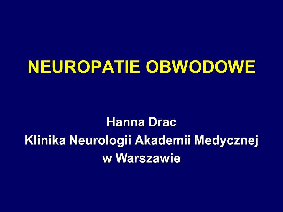 NEUROPATIE OBWODOWE Hanna Drac Klinika Neurologii Akademii Medycznej w Warszawie