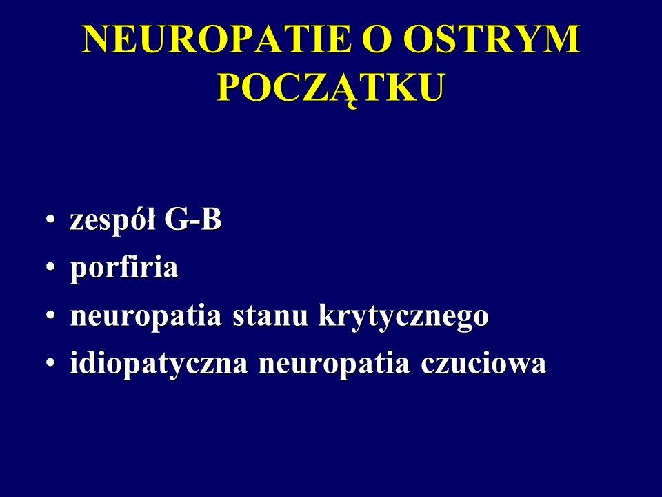 NEUROPATIE O OSTRYM POCZĄTKU zespół G-Bzespół G-B porfiriaporfiria neuropatia stanu krytycznegoneuropatia stanu krytycznego idiopatyczna neuropatia cz