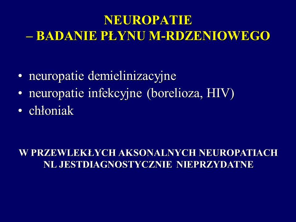 NEUROPATIE – BADANIE PŁYNU M-RDZENIOWEGO neuropatie demielinizacyjneneuropatie demielinizacyjne neuropatie infekcyjne (borelioza, HIV)neuropatie infek