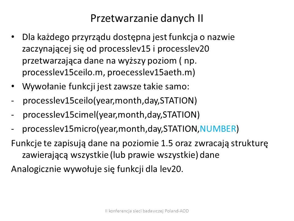 Przetwarzanie danych II Dla każdego przyrządu dostępna jest funkcja o nazwie zaczynającej się od processlev15 i processlev20 przetwarzająca dane na wyższy poziom ( np.