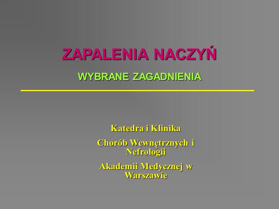 ZAPALENIA NACZYŃ WYBRANE ZAGADNIENIA Katedra i Klinika Chorób Wewnętrznych i Nefrologii Akademii Medycznej w Warszawie