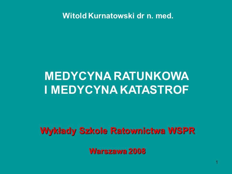 1 Witold Kurnatowski dr n. med. MEDYCYNA RATUNKOWA I MEDYCYNA KATASTROF Wykłady Szkole Ratownictwa WSPR Warszawa 2008