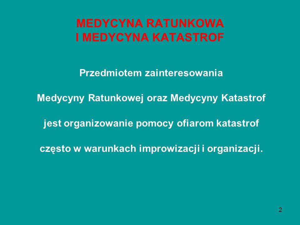 2 MEDYCYNA RATUNKOWA I MEDYCYNA KATASTROF Przedmiotem zainteresowania Medycyny Ratunkowej oraz Medycyny Katastrof jest organizowanie pomocy ofiarom ka