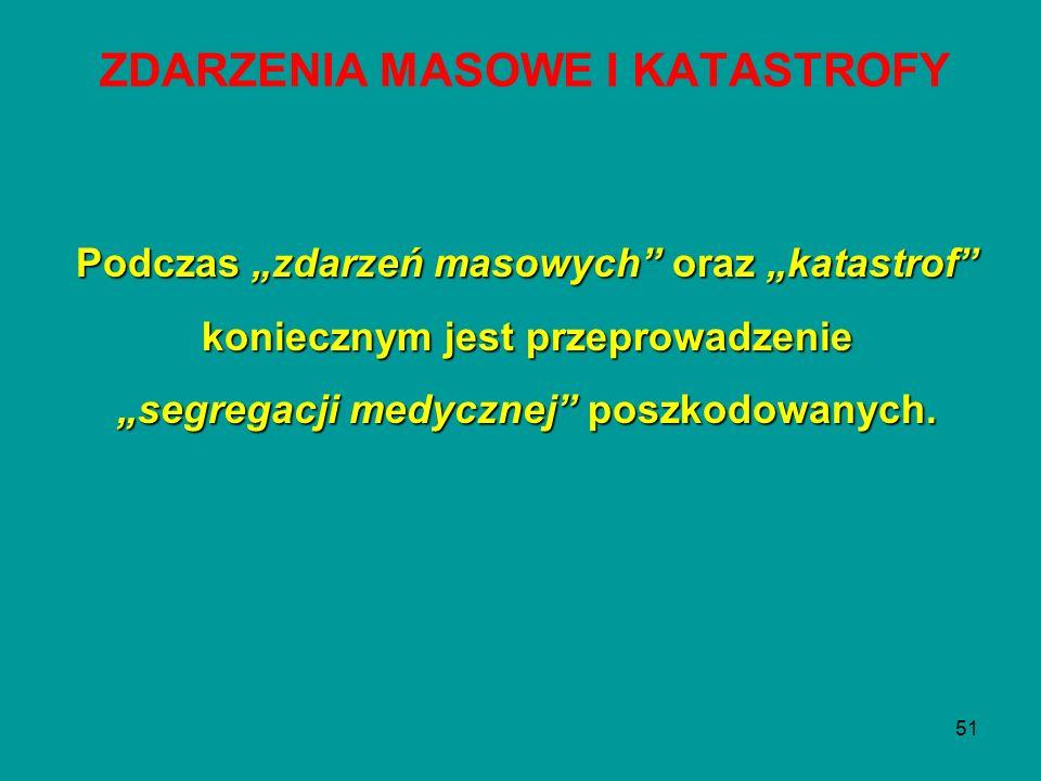 """51 ZDARZENIA MASOWE I KATASTROFY Podczas """"zdarzeń masowych"""" oraz """"katastrof"""" koniecznym jest przeprowadzenie """"segregacji medycznej"""" poszkodowanych."""