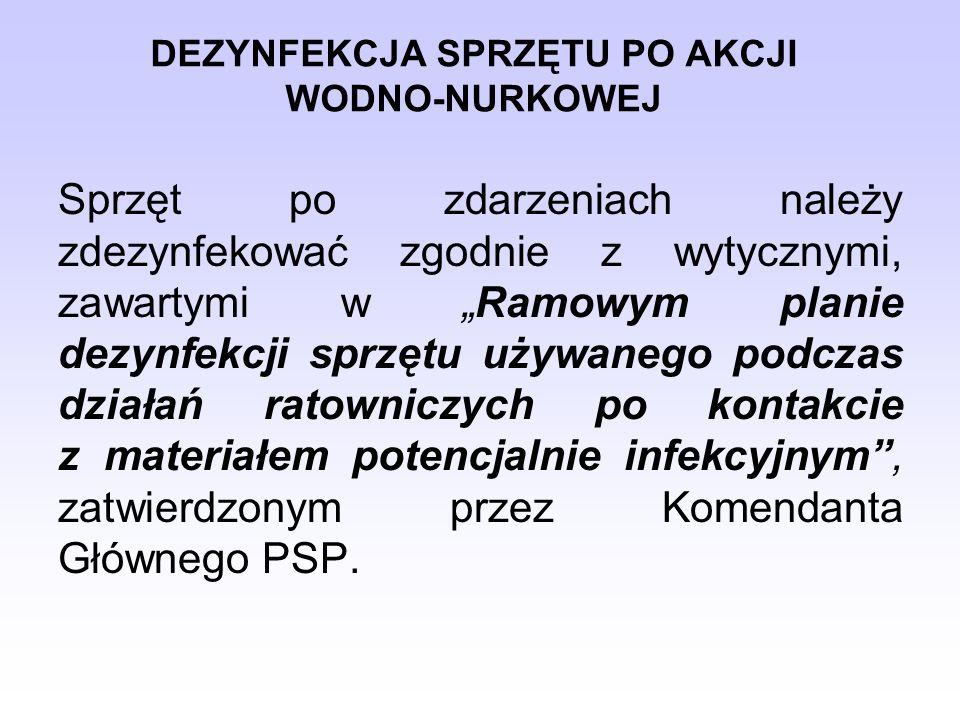 """Sprzęt po zdarzeniach należy zdezynfekować zgodnie z wytycznymi, zawartymi w """"Ramowym planie dezynfekcji sprzętu używanego podczas działań ratowniczych po kontakcie z materiałem potencjalnie infekcyjnym , zatwierdzonym przez Komendanta Głównego PSP."""