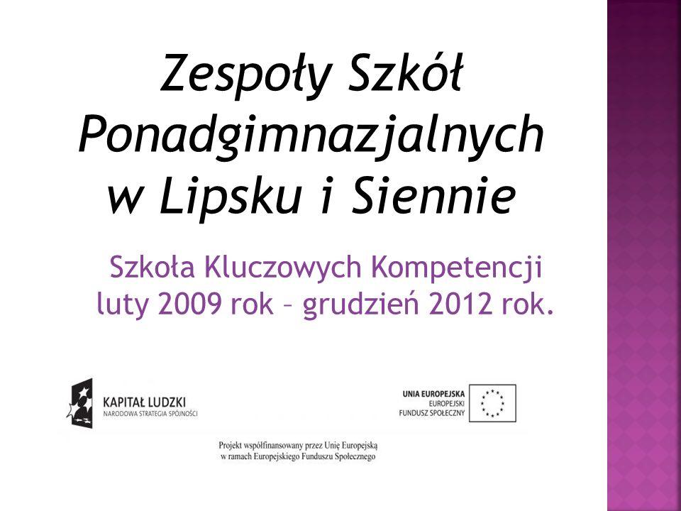 Szkoła Kluczowych Kompetencji luty 2009 rok – grudzień 2012 rok. Zespoły Szkół Ponadgimnazjalnych w Lipsku i Siennie