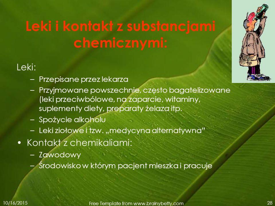 10/16/2015 Free Template from www.brainybetty.com 28 Leki i kontakt z substancjami chemicznymi: Leki: –Przepisane przez lekarza –Przyjmowane powszechn