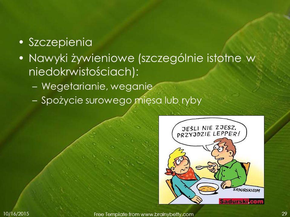 10/16/2015 Free Template from www.brainybetty.com 29 Szczepienia Nawyki żywieniowe (szczególnie istotne w niedokrwistościach): –Wegetarianie, weganie
