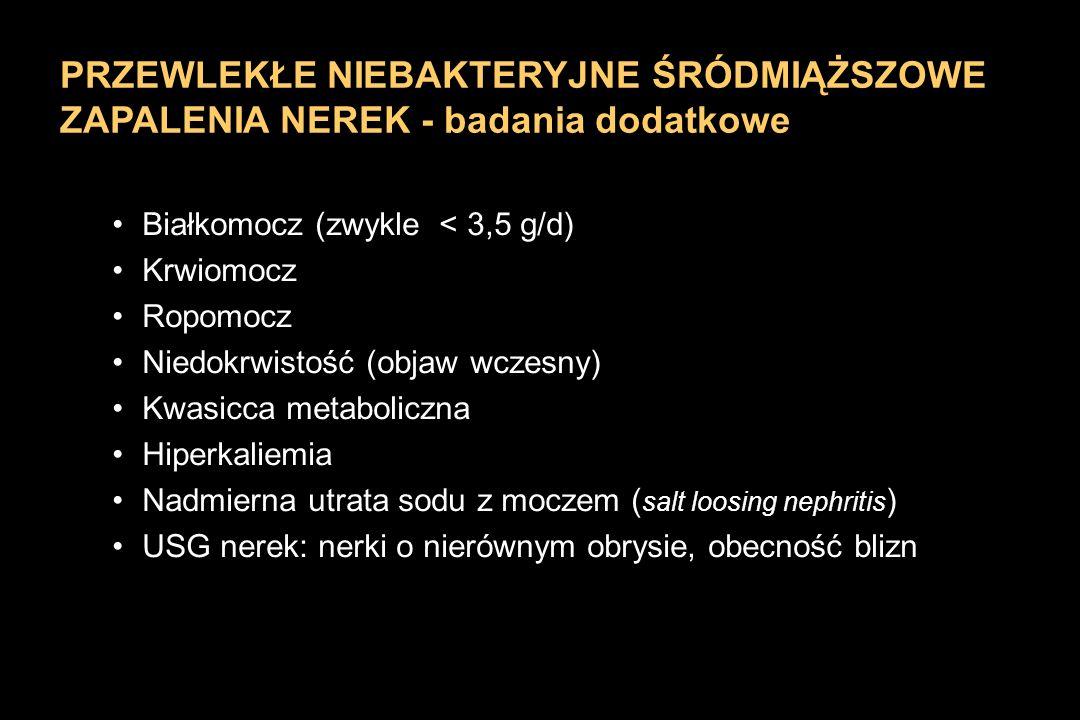 Białkomocz (zwykle < 3,5 g/d) Krwiomocz Ropomocz Niedokrwistość (objaw wczesny) Kwasicca metaboliczna Hiperkaliemia Nadmierna utrata sodu z moczem ( s
