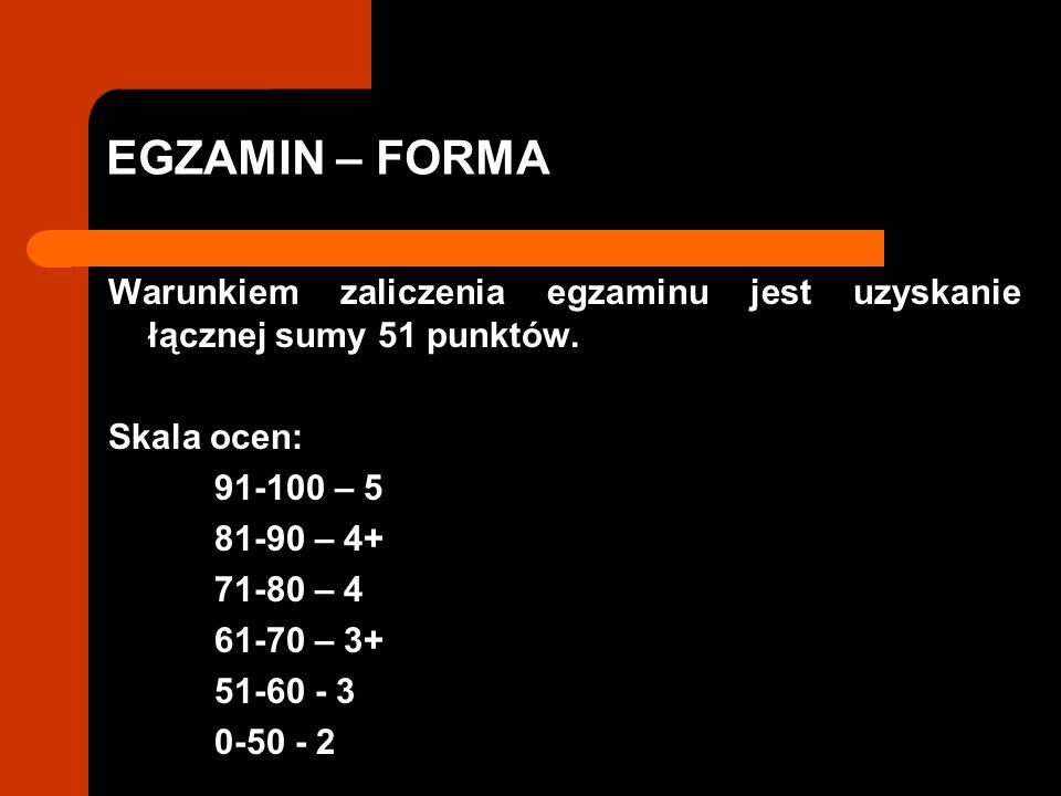 EGZAMIN – FORMA Warunkiem zaliczenia egzaminu jest uzyskanie łącznej sumy 51 punktów.