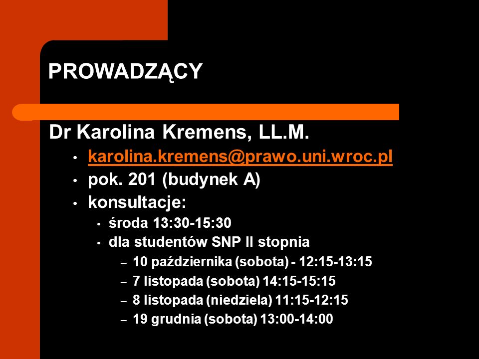 PROWADZĄCY Dr Karolina Kremens, LL.M. karolina.kremens@prawo.uni.wroc.pl pok.