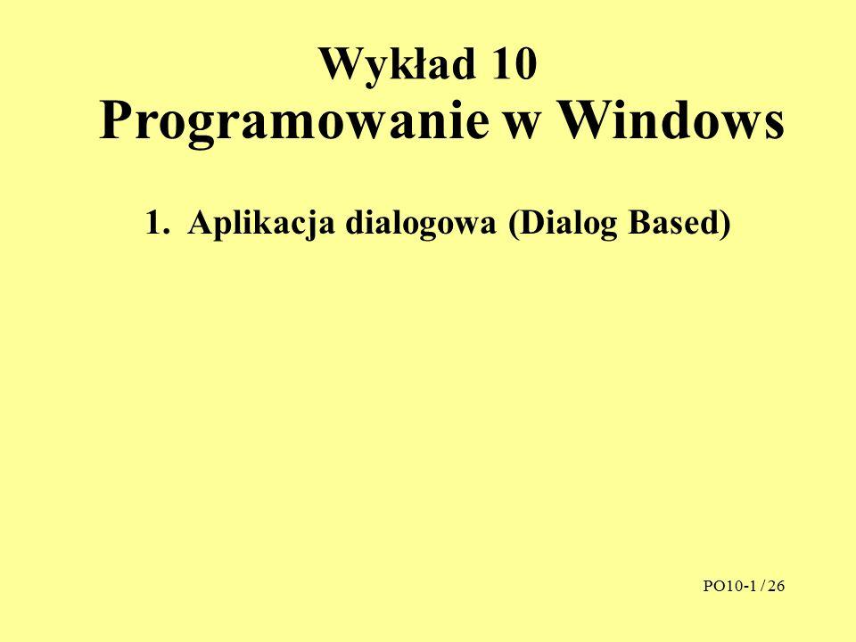 """Aplikacja dialogowa 1.Propozycja aplikacji 2.Projektowanie interfejsu 3.Pokazanie okna """"About 4.Zmienne dla kontrolek 5.Obsługa przycisków PO10-2 / 26"""