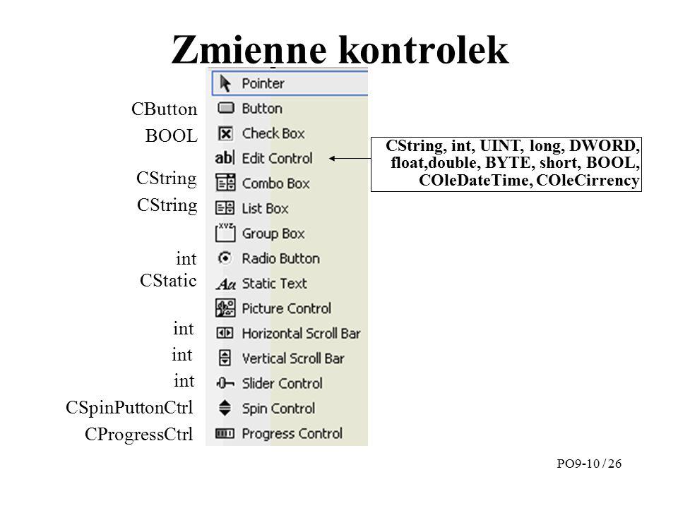 Zmienne kontrolek PO9-10 / 26 int CButton CString, int, UINT, long, DWORD, float,double, BYTE, short, BOOL, COleDateTime, COleCirrency BOOL CStatic CS