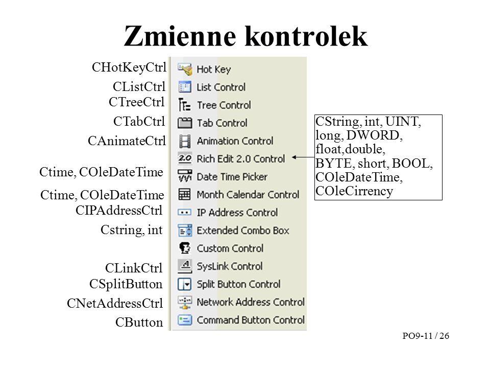 Zmienne kontrolek PO9-11 / 26 CHotKeyCtrl CListCtrl CTabCtrl CTreeCtrl CAnimateCtrl Ctime, COleDateTime CIPAddressCtrl Cstring, int CString, int, UINT