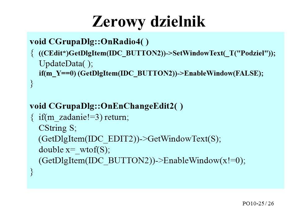 Zerowy dzielnik PO10-25 / 26 void CGrupaDlg::OnRadio1( ) { ((CEdit*)GetDlgItem(IDC_BUTTON2))->SetWindowText(_T(