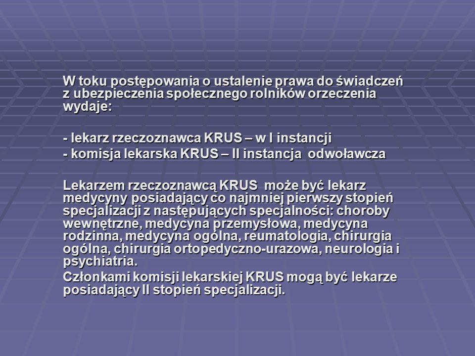 W toku postępowania o ustalenie prawa do świadczeń z ubezpieczenia społecznego rolników orzeczenia wydaje: - lekarz rzeczoznawca KRUS – w I instancji