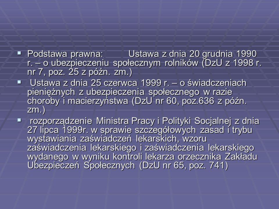  Podstawa prawna:Ustawa z dnia 20 grudnia 1990 r. – o ubezpieczeniu społecznym rolników (DzU z 1998 r. nr 7, poz. 25 z późn. zm.)  Ustawa z dnia 25