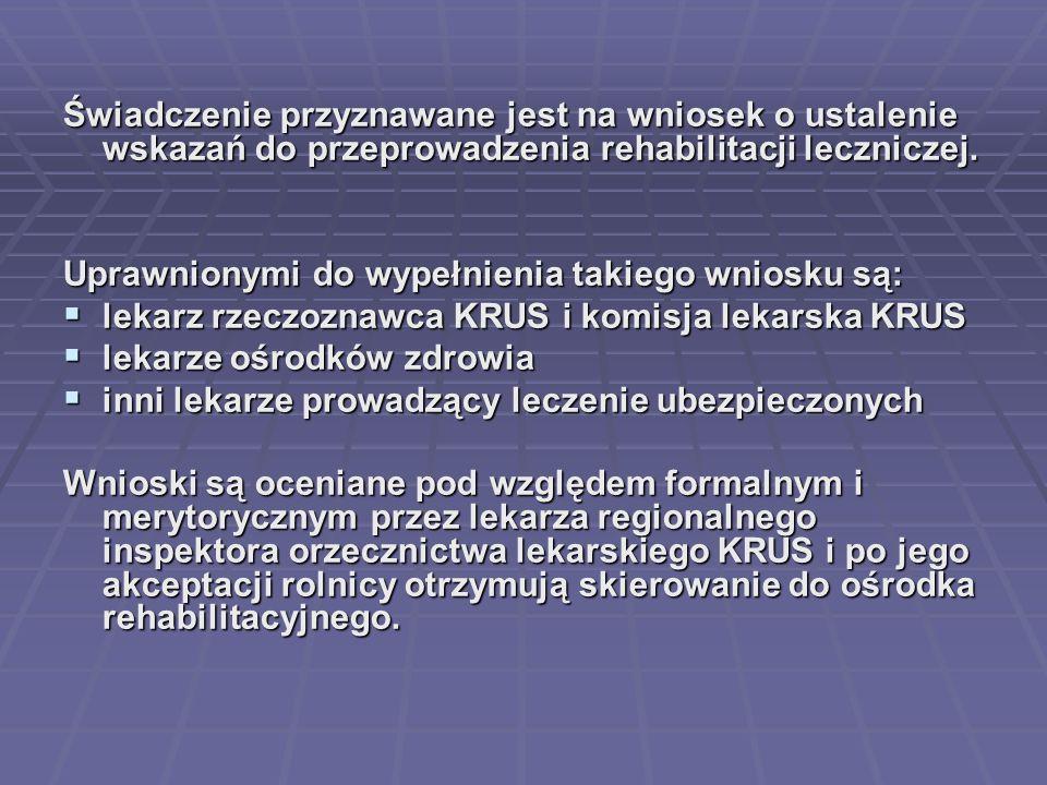 Świadczenie przyznawane jest na wniosek o ustalenie wskazań do przeprowadzenia rehabilitacji leczniczej. Uprawnionymi do wypełnienia takiego wniosku s