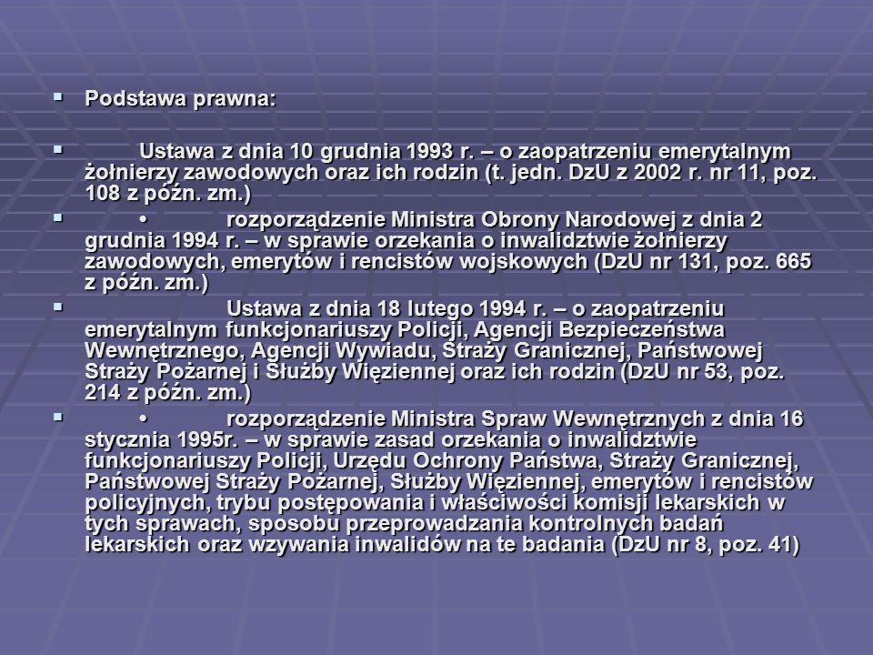  Podstawa prawna:  Ustawa z dnia 10 grudnia 1993 r. – o zaopatrzeniu emerytalnym żołnierzy zawodowych oraz ich rodzin (t. jedn. DzU z 2002 r. nr 11,