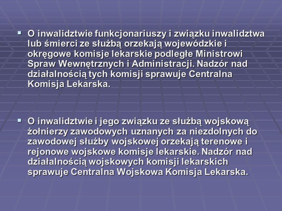  O inwalidztwie funkcjonariuszy i związku inwalidztwa lub śmierci ze służbą orzekają wojewódzkie i okręgowe komisje lekarskie podległe Ministrowi Spr