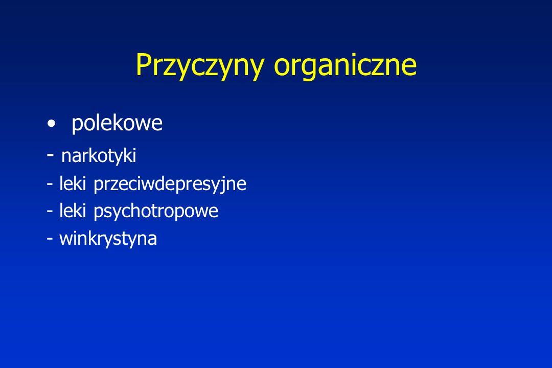 Przyczyny organiczne polekowe - narkotyki - leki przeciwdepresyjne - leki psychotropowe - winkrystyna