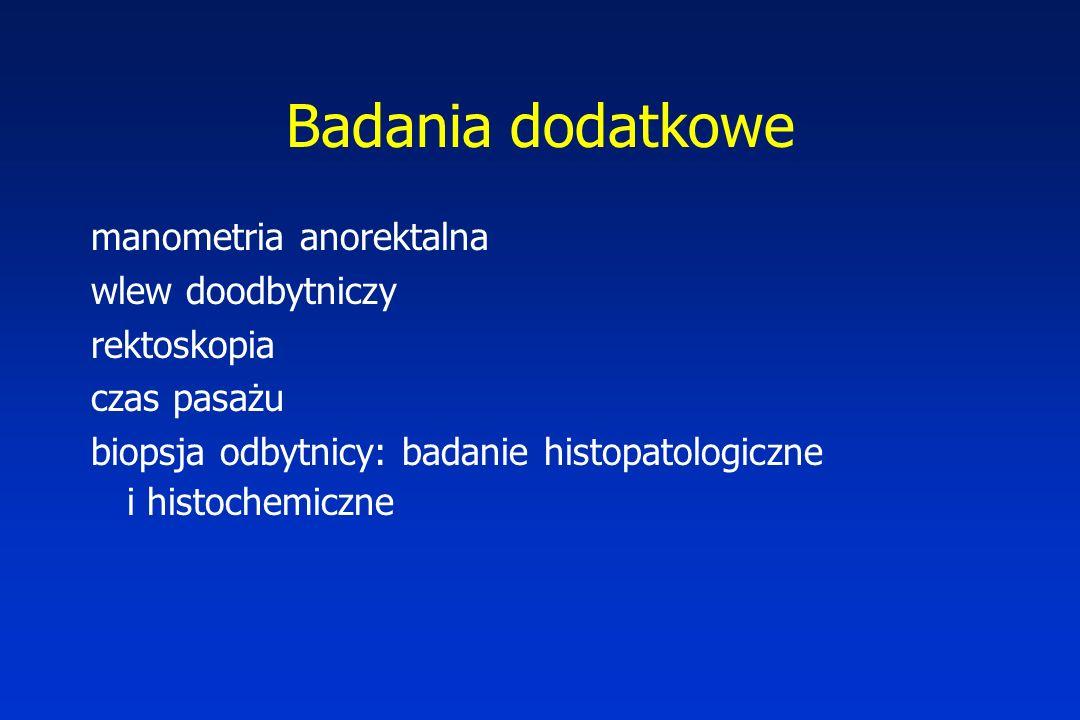Badania dodatkowe manometria anorektalna wlew doodbytniczy rektoskopia czas pasażu biopsja odbytnicy: badanie histopatologiczne i histochemiczne