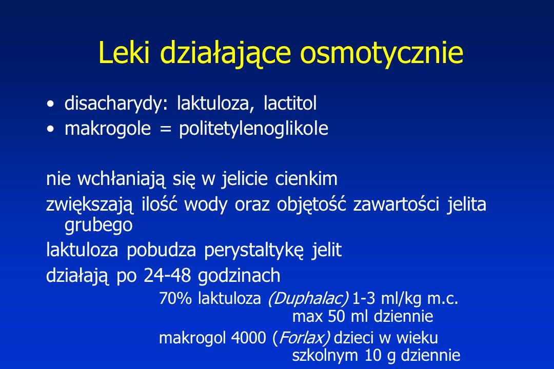 Leki działające osmotycznie disacharydy: laktuloza, lactitol makrogole = politetylenoglikole nie wchłaniają się w jelicie cienkim zwiększają ilość wody oraz objętość zawartości jelita grubego laktuloza pobudza perystaltykę jelit działają po 24-48 godzinach 70% laktuloza (Duphalac) 1-3 ml/kg m.c.