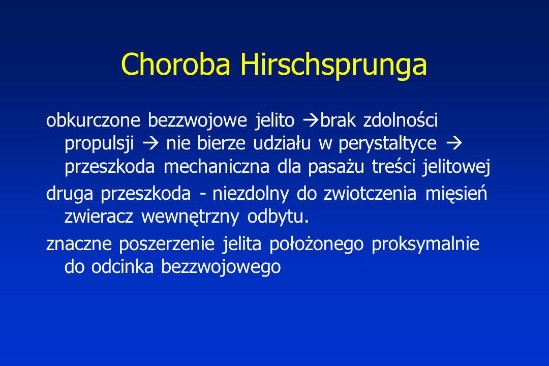 Choroba Hirschsprunga obkurczone bezzwojowe jelito  brak zdolności propulsji  nie bierze udziału w perystaltyce  przeszkoda mechaniczna dla pasażu