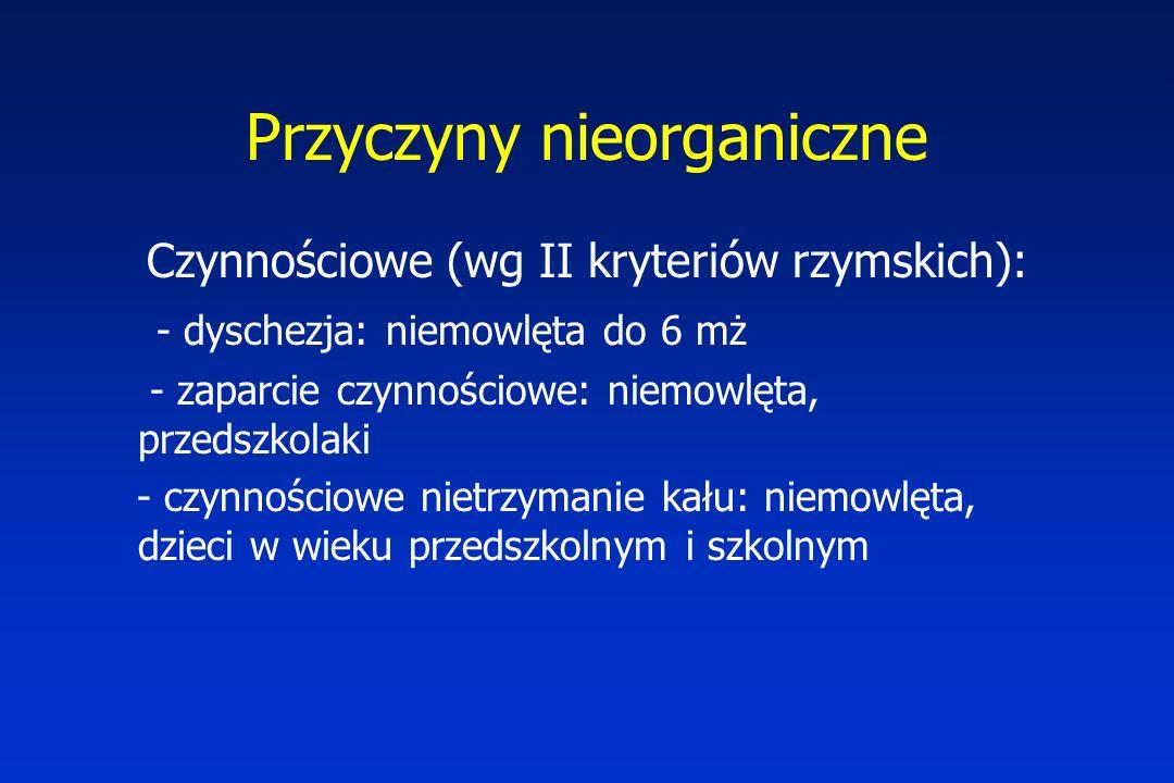 Przyczyny nieorganiczne Czynnościowe (wg II kryteriów rzymskich): - dyschezja: niemowlęta do 6 mż - zaparcie czynnościowe: niemowlęta, przedszkolaki -
