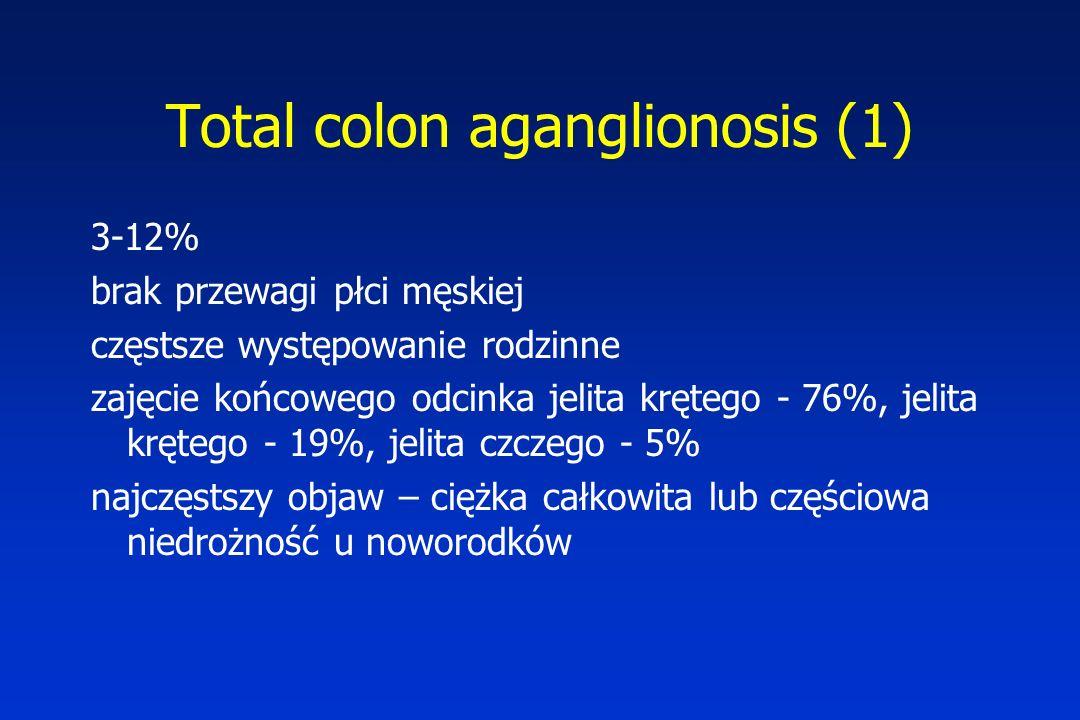Total colon aganglionosis (1) 3-12% brak przewagi płci męskiej częstsze występowanie rodzinne zajęcie końcowego odcinka jelita krętego - 76%, jelita k