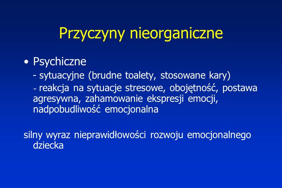 Przyczyny nieorganiczne Psychiczne - sytuacyjne (brudne toalety, stosowane kary) - reakcja na sytuacje stresowe, obojętność, postawa agresywna, zahamo