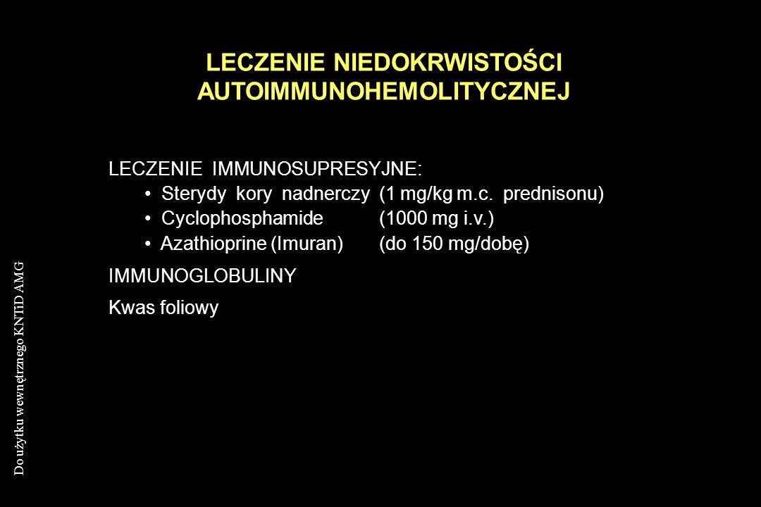 Do użytku wewnętrznego KNTiD AMG LECZENIE NIEDOKRWISTOŚCI AUTOIMMUNOHEMOLITYCZNEJ LECZENIE IMMUNOSUPRESYJNE: Sterydy kory nadnerczy (1 mg/kg m.c. pred